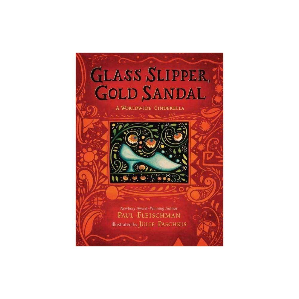 Glass Slipper Gold Sandal: A Worldwide Cinderella - (Worldwide Stories) by Paul Fleischman (Hardcover) Discounts
