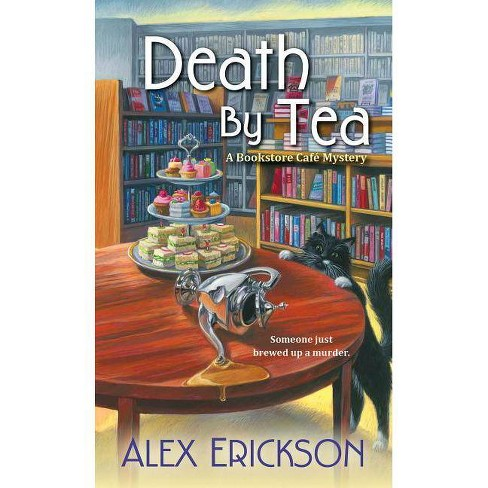 Death by Tea - (Bookstore Cafe Mysteries) by  Alex Erickson (Paperback) - image 1 of 1
