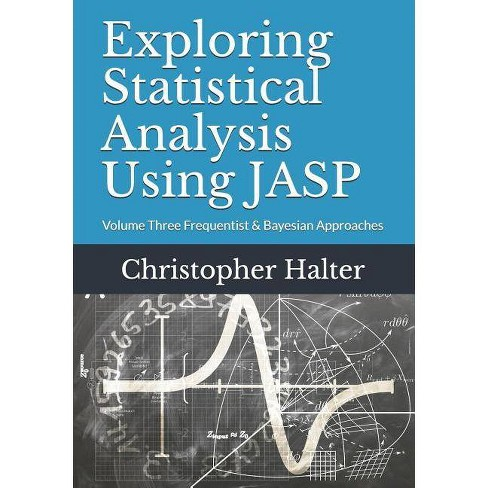 Exploring Statistical Analysis Using Jasp - By Christopher P