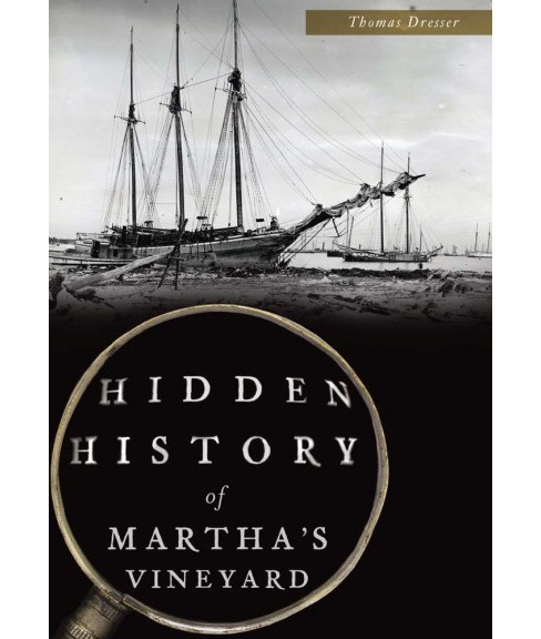 Hidden History of Martha's Vineyard (Paperback) (Thomas Dresser) - image 1 of 1
