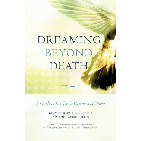 Dreaming Beyond Death - by  Kelly Bulkeley & Rev Patricia Bulkley (Paperback) - image 1 of 1