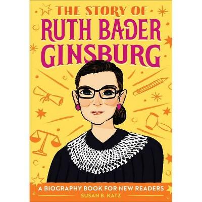 The Story of Ruth Bader Ginsburg - by Susan B Katz (Paperback)