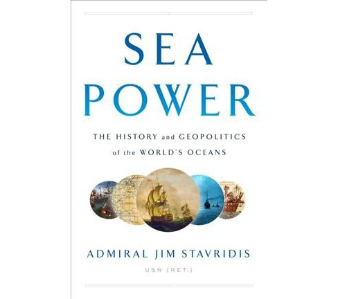 Sea Power : The History and Geopolitics of the World's Oceans (Paperback) (James Admiral Usn Stavridis) - image 1 of 1