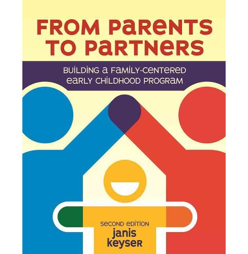 From Parents to Partners : Building a Family-Centered Early Childhood Program (Paperback) (Janis Keyser) - image 1 of 1