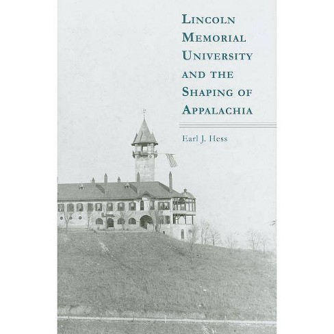 Lincoln Memorial University and the Shaping of Appalachia - by  Earl J Hess (Hardcover) - image 1 of 1