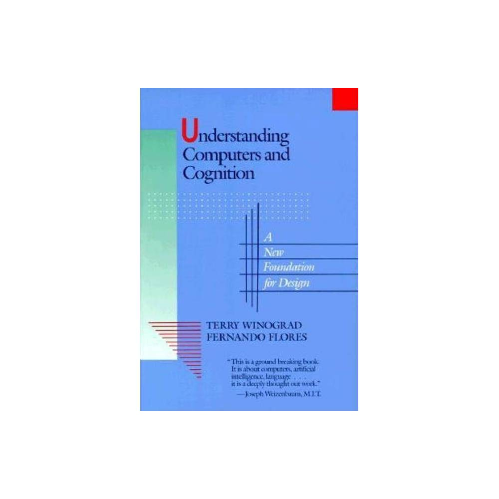 Understanding Computers and Cognition - by Terry Winograd & Fernando Flores (Paperback)
