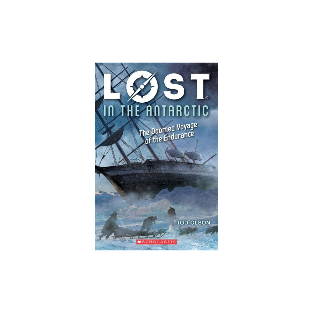 Lost in the Antarctic : The Doomed Voyage of the Endurance - by Tod Olson (Paperback)