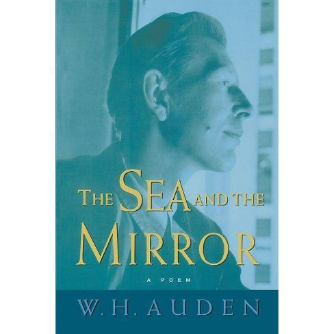 The Sea and the Mirror - (W.H. Auden: Critical Editions) by  W H Auden (Paperback) - image 1 of 1