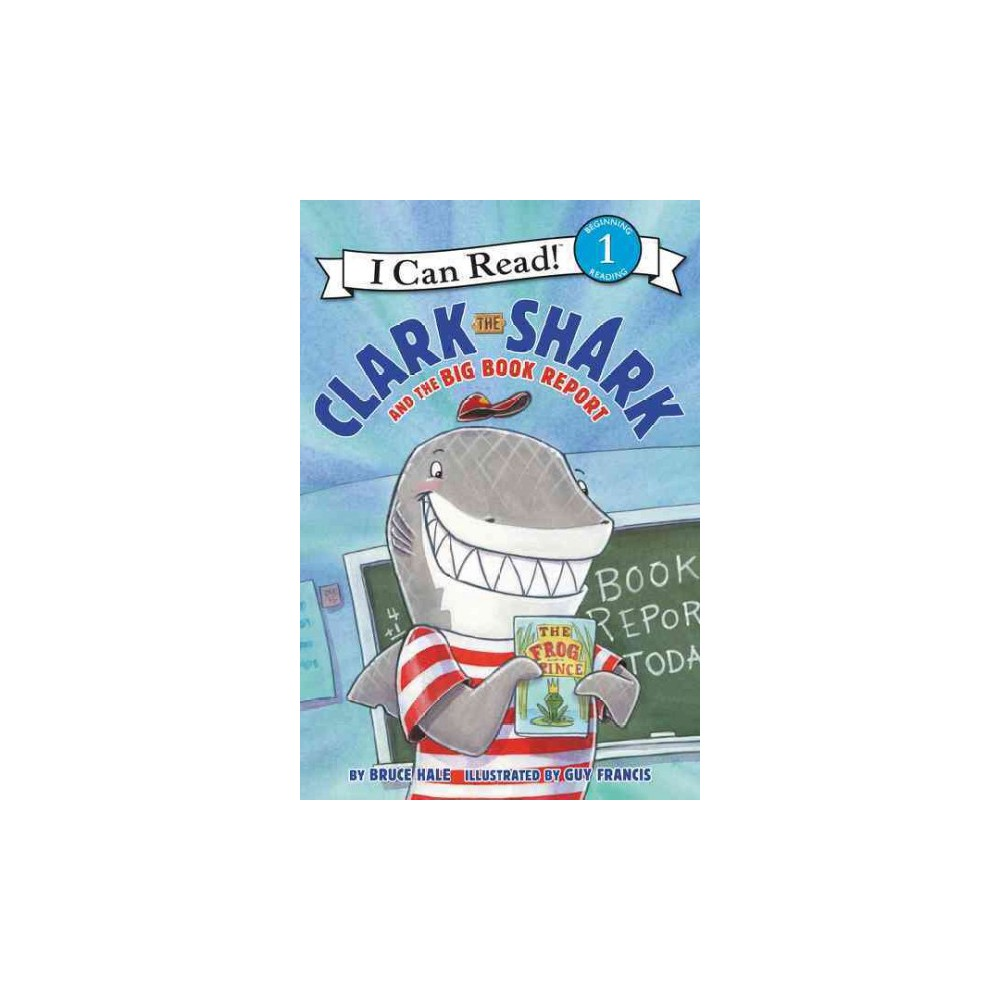Clark the Shark and the Big Book Report - (I Can Read. Level 1) by Bruce Hale (Hardcover)