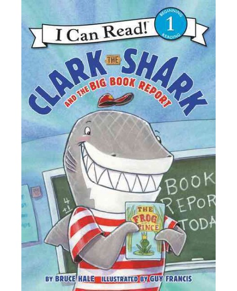 Clark the Shark and the Big Book Report -  (I Can Read. Level 1) by Bruce Hale (Hardcover) - image 1 of 1