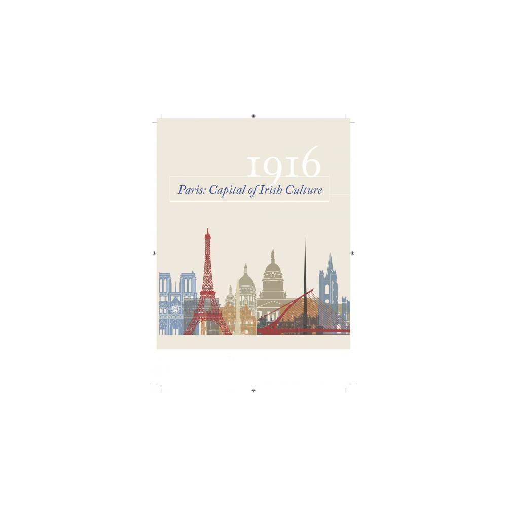 Paris, Capital of Irish Culture : France, Ireland and the Republic, 1798-1916 - (Hardcover)