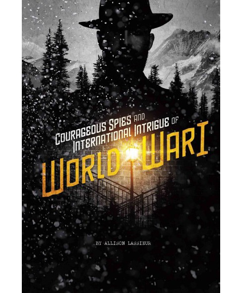 Courageous Spies and International Intrigue of World War I (Paperback) (Allison Lassieur) - image 1 of 1