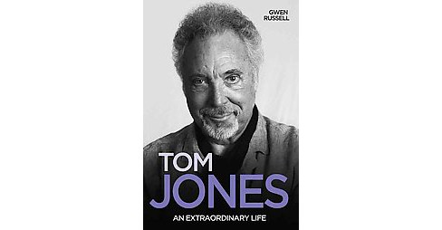 Tom Jones : An Extraordinary Life (Paperback) (Gwen Russell) - image 1 of 1