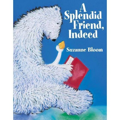 A Splendid Friend, Indeed - (Goose and Bear Books)by Suzanne Bloom (Paperback)