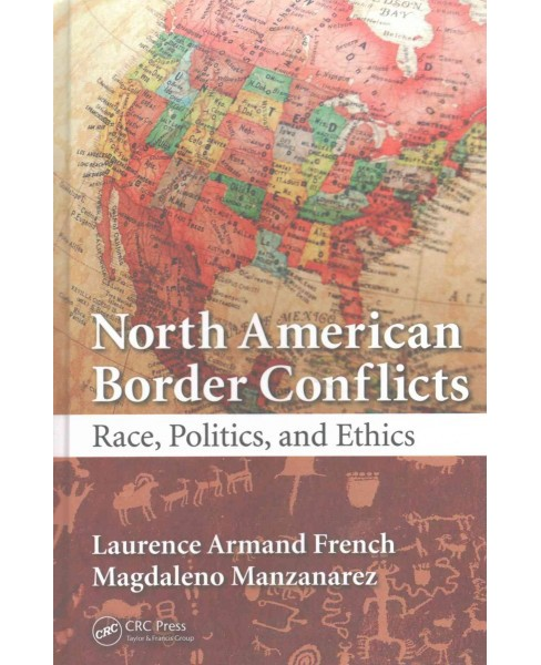 North American Border Conflicts : Race, Politics, and Ethics (Hardcover) (Laurence Armand French & - image 1 of 1