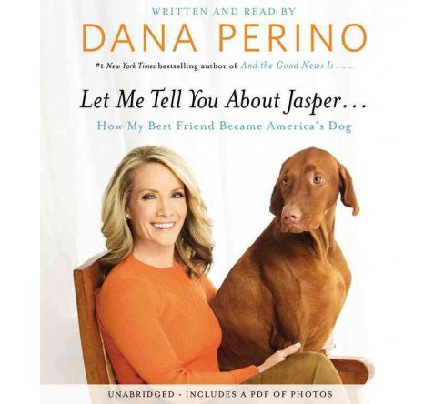 Let Me Tell You About Jasper : How My Best Friend Became America's Dog: Includes PDF (Unabridged) - image 1 of 1