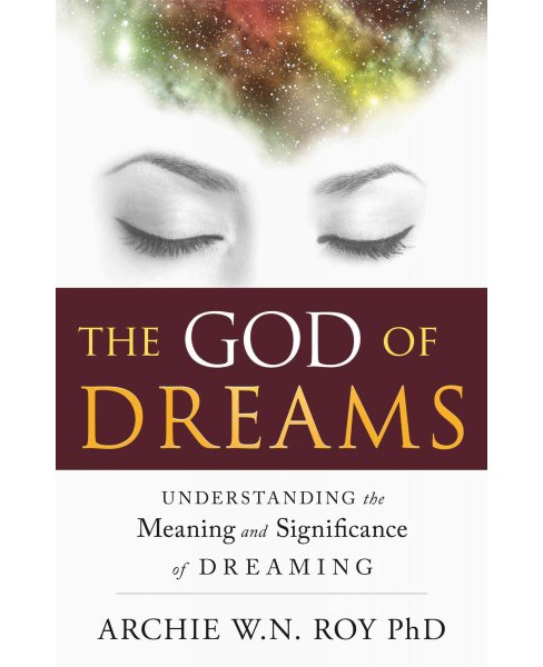 God of Dreams : Understanding the Meaning and Significance of Dreaming (Paperback) (Ph.D. Archie W. N. - image 1 of 1