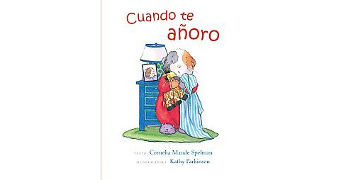 Cuando te añoro / When I Miss You (Paperback) (Cornelia Maude Spelman) - image 1 of 1