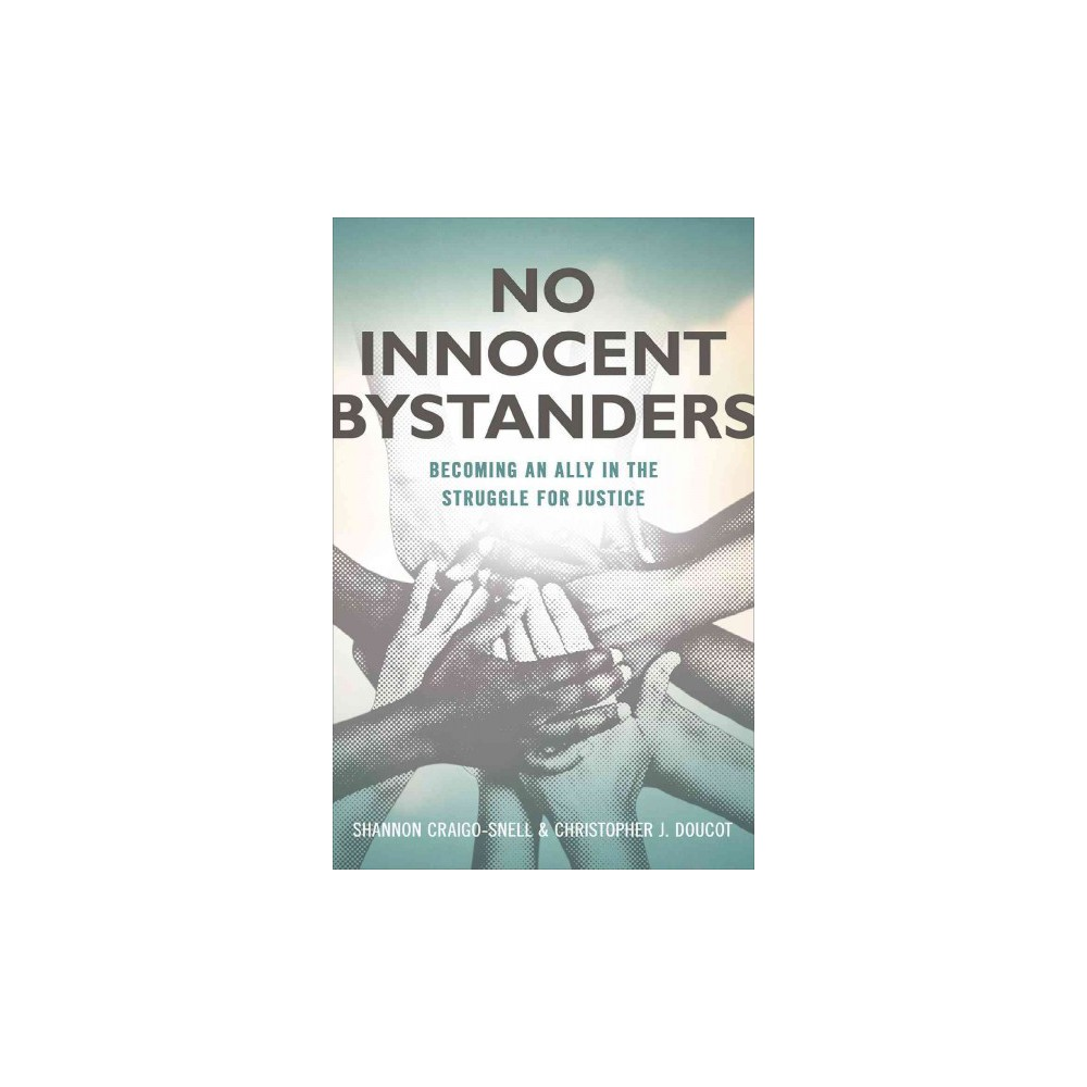 No Innocent Bystanders : Becoming an Ally in the Struggle for Justice (Paperback) (Shannon Craigo-Snell