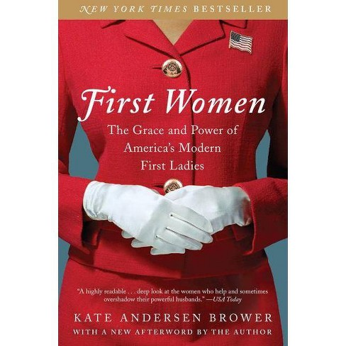First Women : The Grace and Power of America's Modern First Ladies (Reprint) (Paperback) (Kate Andersen - image 1 of 1