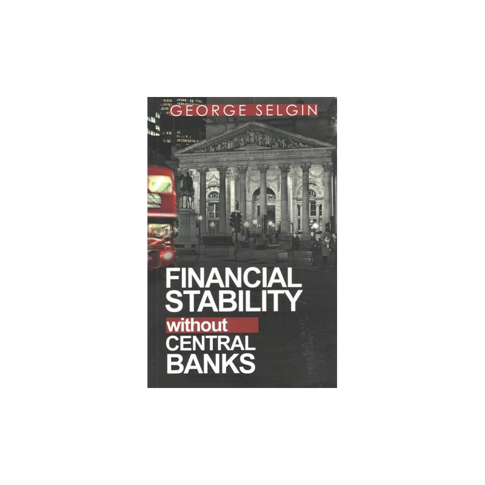 Financial Stability Without Central Banks - by George Selgin (Paperback)