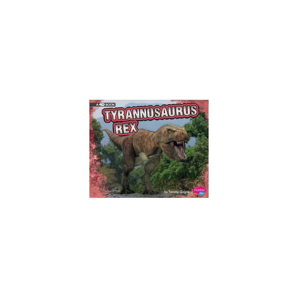 Tyrannosaurus Rex : A 4D Book - (Pebble Plus) by Tammy Gagne (Paperback)