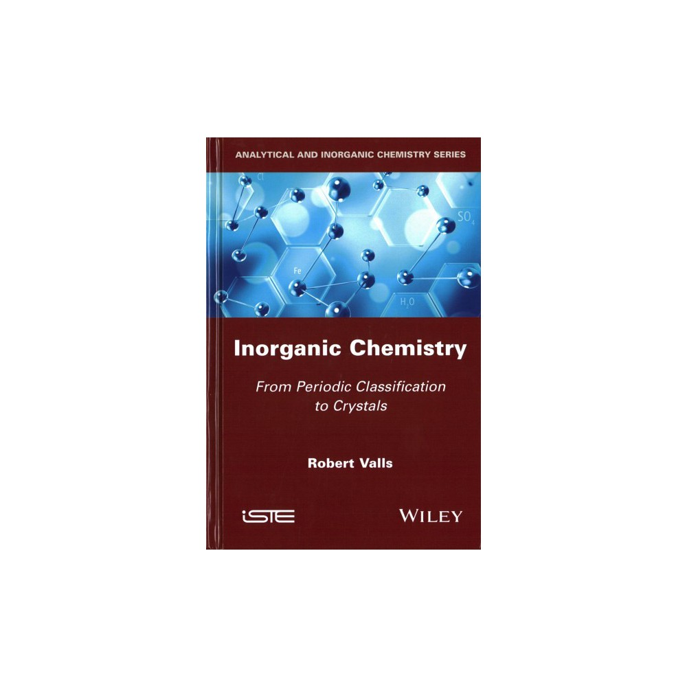 Inorganic Chemistry : From Periodic Classification to Crystals - by Robert Valls (Hardcover)