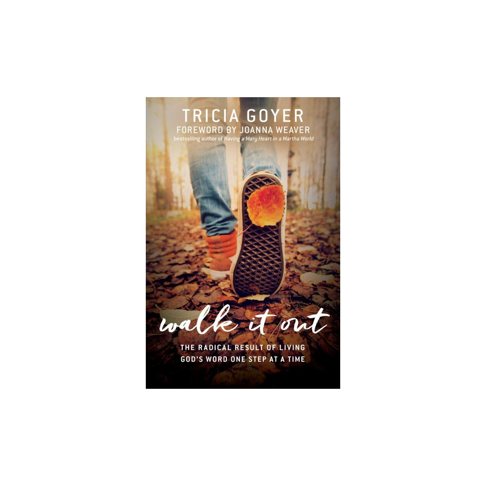 Walk It Out : The Radical Result of Living God's Word One Step at a Time (Paperback) (Tricia