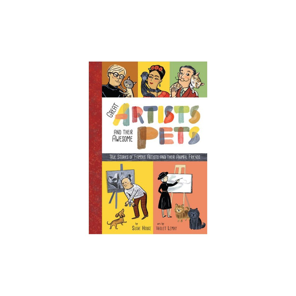 Artists and Their Pets - by Susie Hodge (Hardcover)