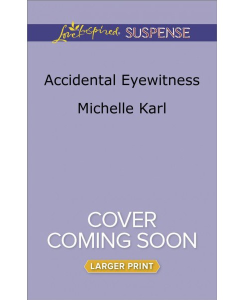 Accidental Eyewitness -  Large Print by Michelle Karl (Paperback) - image 1 of 1