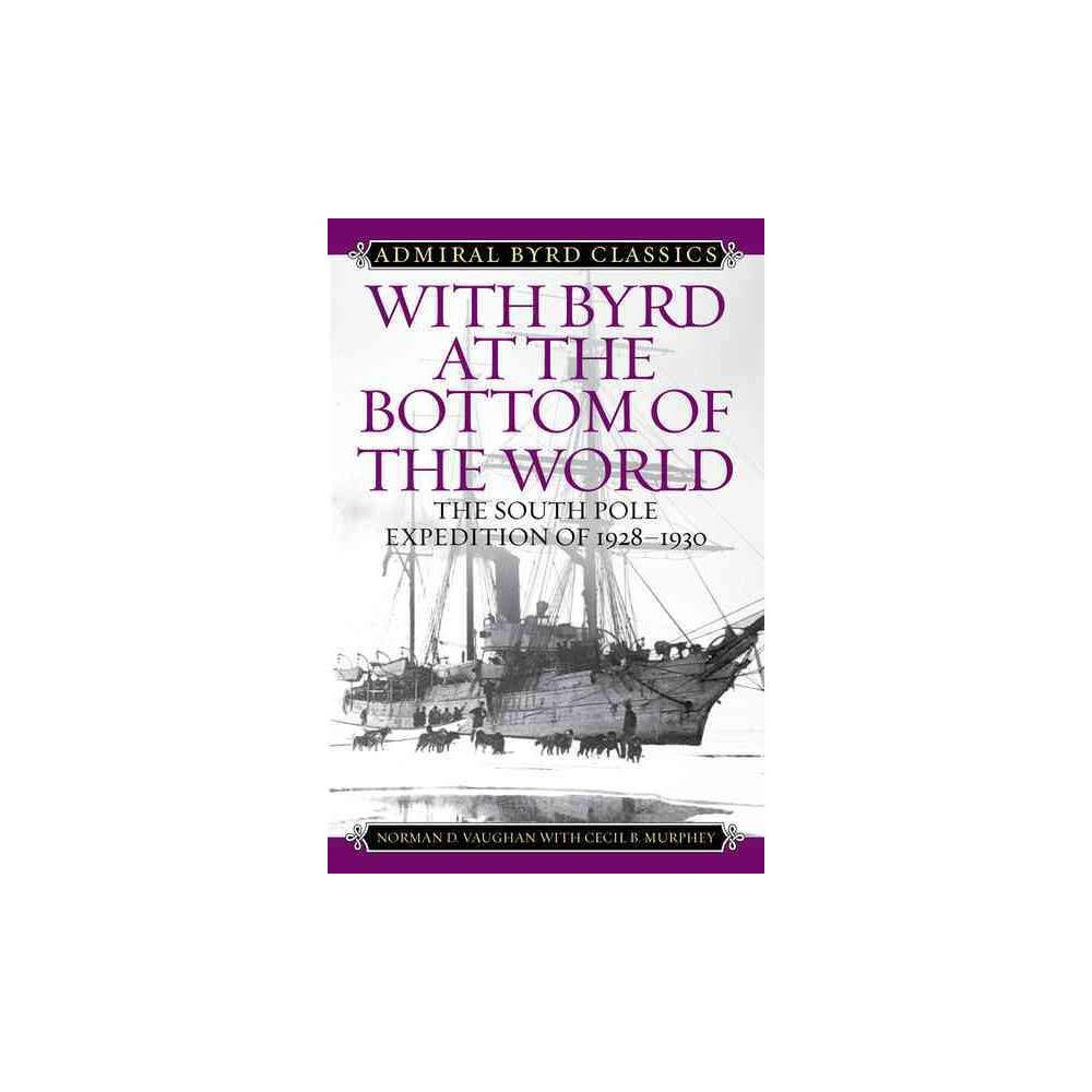 With Byrd at the Bottom of the World : The South Pole Expedition of 1928-1930 (Paperback) (Norman D.