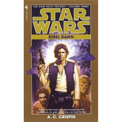 Rebel Dawn: Star Wars Legends (the Han Solo Trilogy) - (Star Wars: Han Solo Trilogy (Paperback)) by  A C Crispin (Paperback)