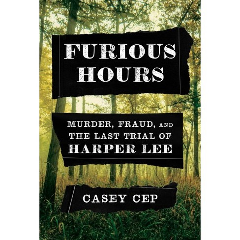 Image result for Furious Hours: Murder, Fraud, and the Last Trial of Harper Lee by Casey Cep