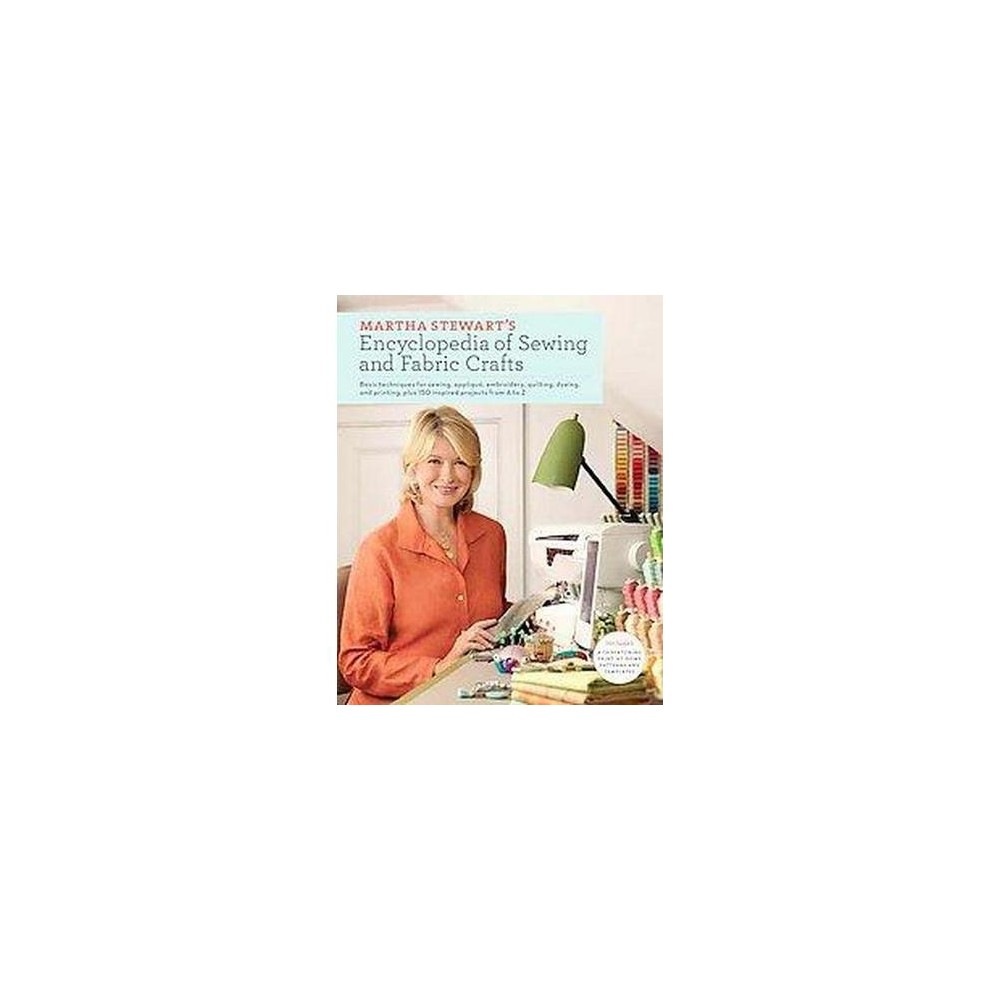 Martha Stewart's Encyclopedia of Sewing and Fabric Crafts : Basic Techniques and 150 Inspired Ideas for