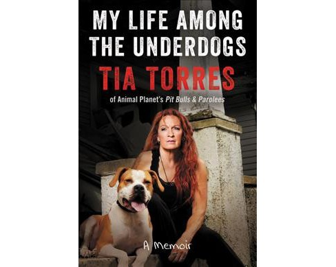 My Life Among the Underdogs : A Memoir -  by Tia Torres (Hardcover) - image 1 of 1