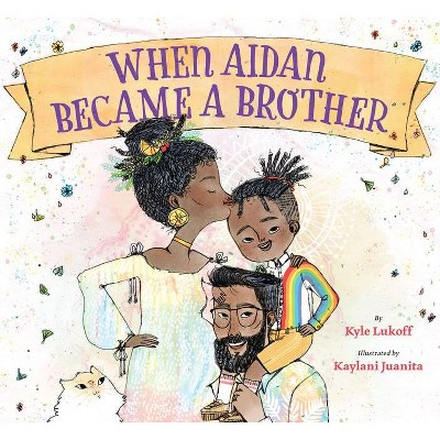 When Aidan Became a Brother - by  Kyle Lukoff (Hardcover)