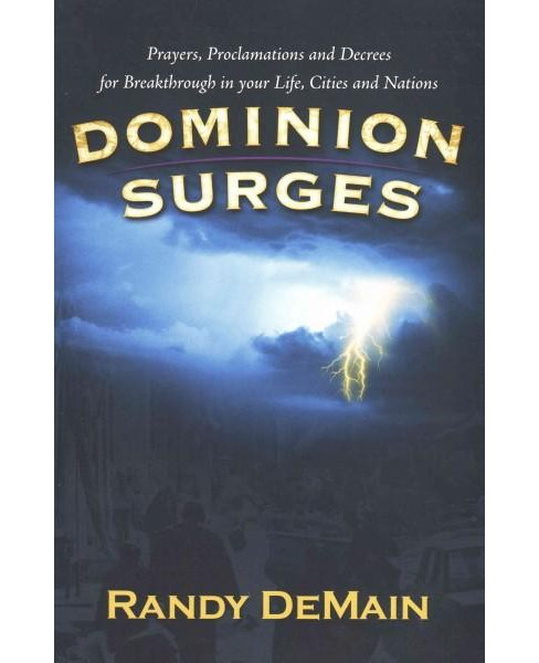 Dominion Surges : Prayers, Proclamations and Decrees for Breakthrough in Your Life, Cities and Nations - image 1 of 1
