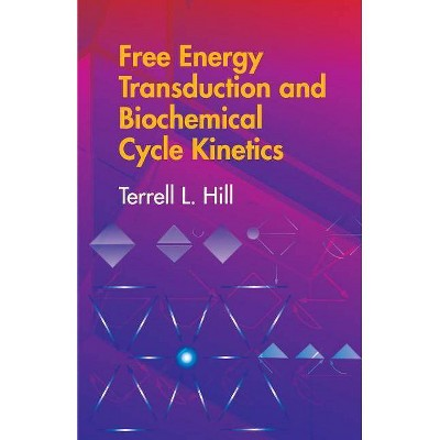 Free Energy Transduction and Biochemical Cycle Kinetics - (Dover Books on Chemistry) by  Terrell L Hill (Paperback)