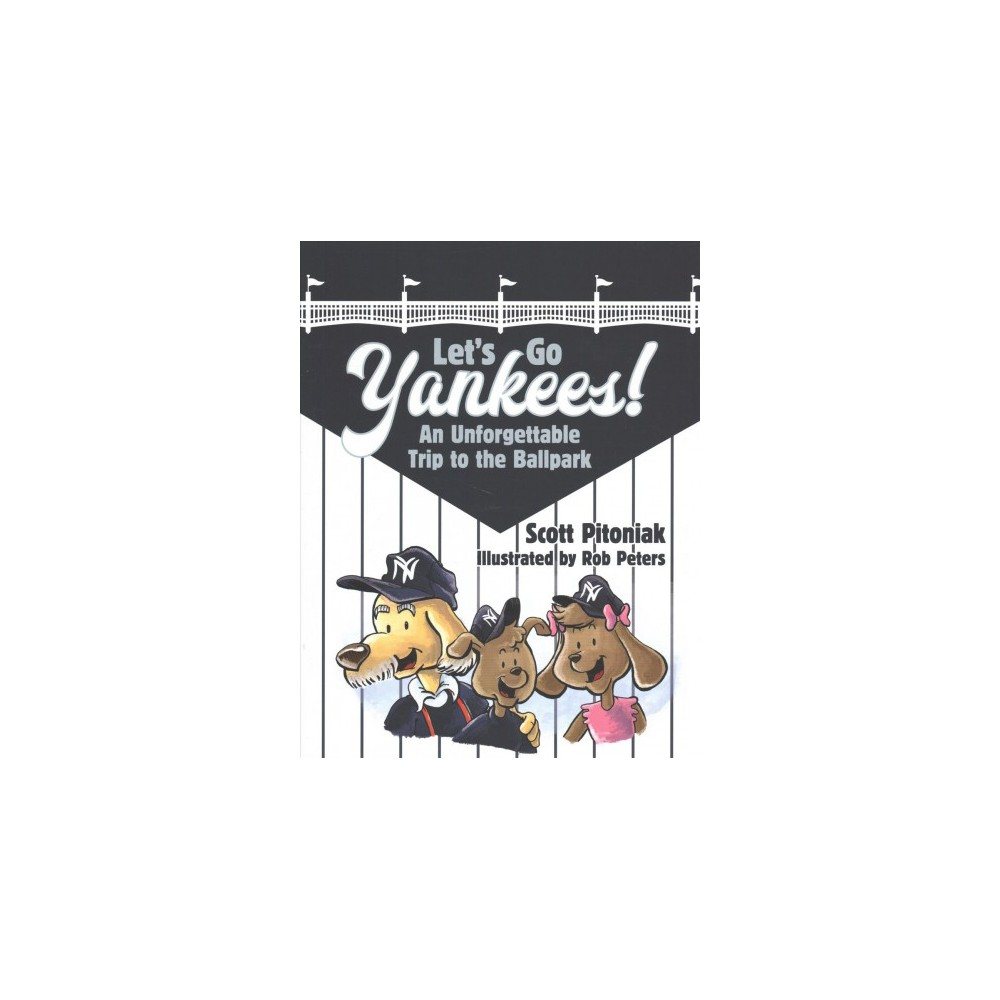 Let's Go Yankees! : An Unforgettable Trip to the Ballpark (Hardcover) (Scott Pitoniak)