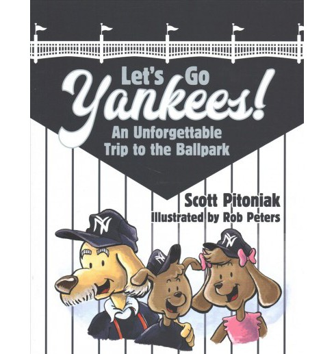 Let's Go Yankees! : An Unforgettable Trip to the Ballpark (Hardcover) (Scott Pitoniak) - image 1 of 1