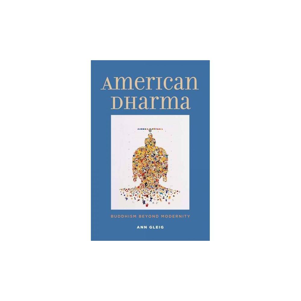 American Dharma : Buddhism Beyond Modernity - by Ann Gleig (Hardcover)