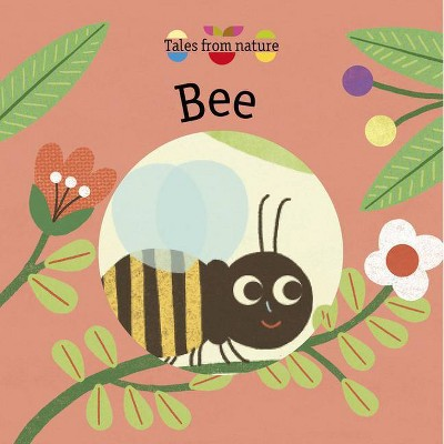 Bee - (Tales from Nature) by  Magali Attiogbe (Board Book)