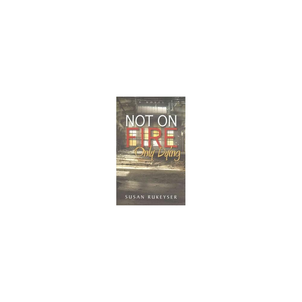 Not on Fire, Only Dying (Paperback) (Susan Rukeyser)