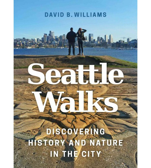 Seattle Walks : Discovering History and Nature in the City (Paperback) (David B. Williams) - image 1 of 1