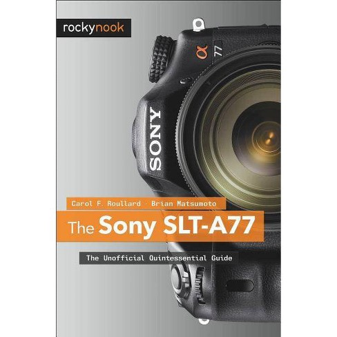The Sony SLT-A77 - by  Carol F Roullard & Brian Matsumoto D (Paperback) - image 1 of 1