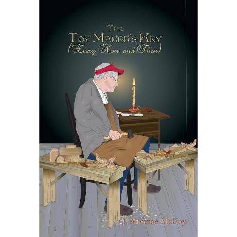 The Toy Maker's Key - by  J Monroe McCoy (Paperback) - image 1 of 1