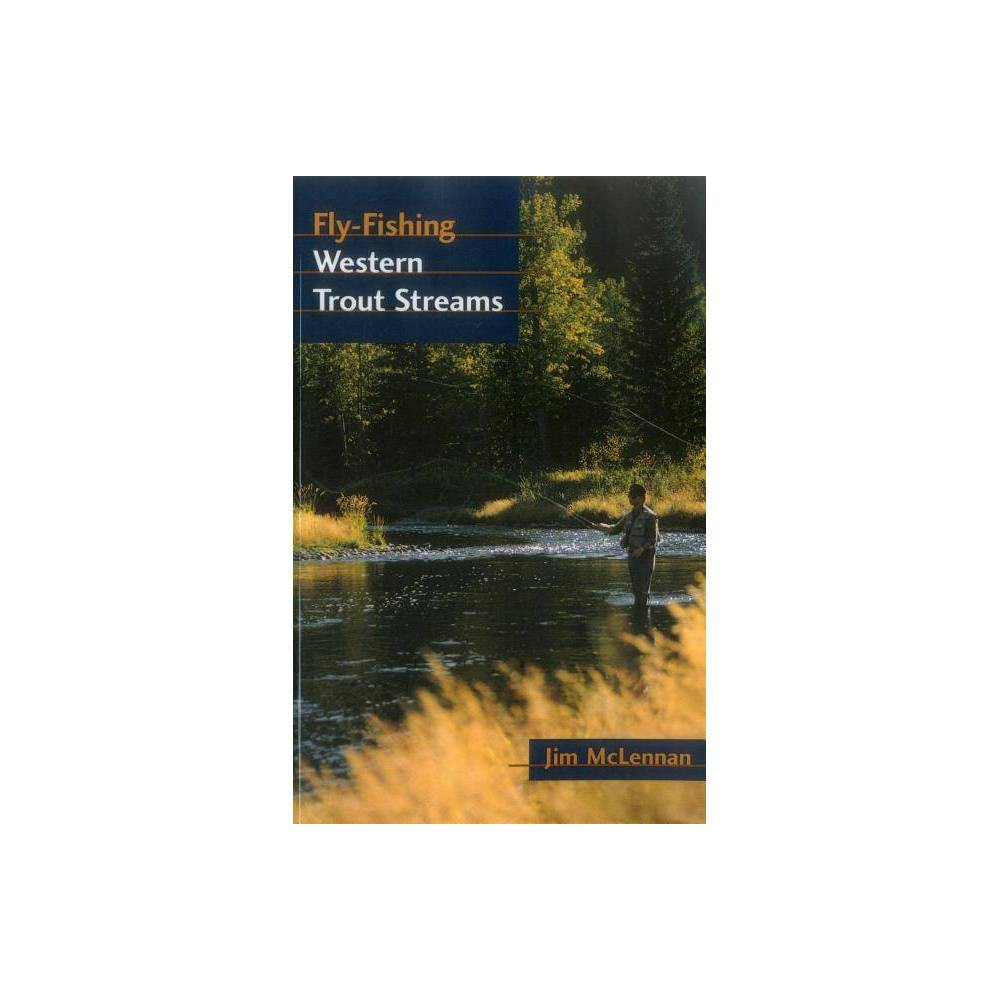 Fly Fishing Western Trout Streams By Jim Mclennan Paperback