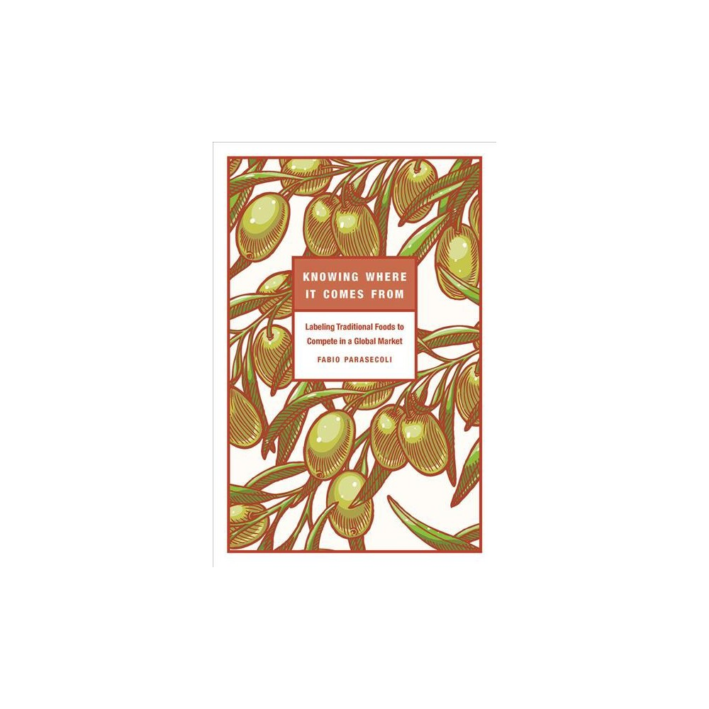 Knowing Where It Comes from : Labeling Traditional Foods to Compete in a Global Market - (Paperback)