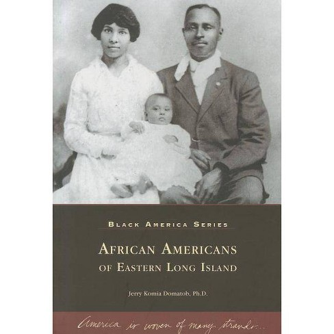 African Americans of Eastern Long Island - (Black America) by  Jerry Komia Domatob Ph D (Paperback) - image 1 of 1