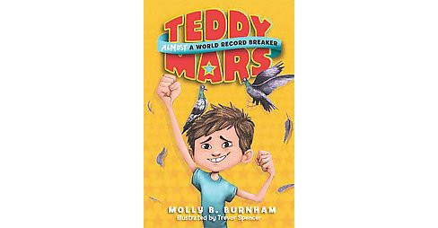 Teddy Mars : Almost a World Record Breaker -  Reprint by Molly B. Burnham (Paperback) - image 1 of 1
